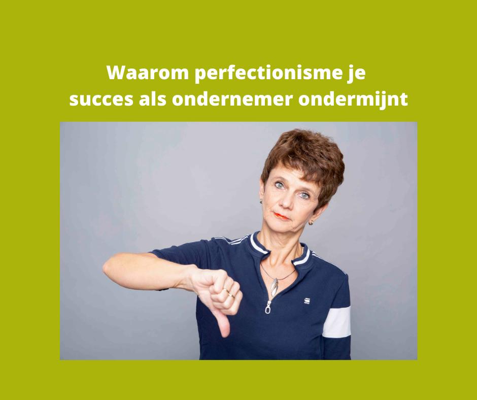 Waarom perfectionisme je succes als ondernemer ondermijnt